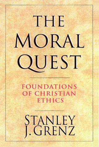 The Moral Quest: Foundations of Christian Ethics 9780830815685