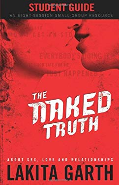 The Naked Truth Student's Guide: About Sex, Love and Relationships 9780830743308