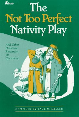 The Not Too Perfect Nativity Play: ...and Other Dramatic Resources for Christmas 9780834195189