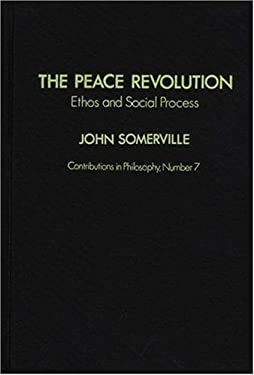 The Peace Revolution: Ethos and Social Process 9780837175324