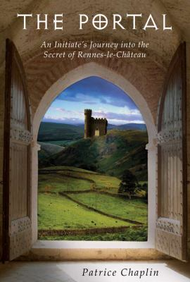 The Portal: An Initiate's Journey Into the Secret of Rennes-le-Chateau 9780835608886