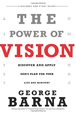 The Power of Vision: Discover and Apply God's Vision for Your Life & Ministry 9780830747283