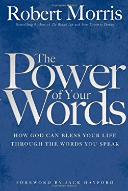 The Power of Your Words: How God Can Bless Your Life Through the Words You Speak 9780830738328