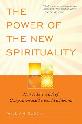 The Power of the New Spirituality: How to Live a Life of Compassion and Personal Fulfillment 9780835609067