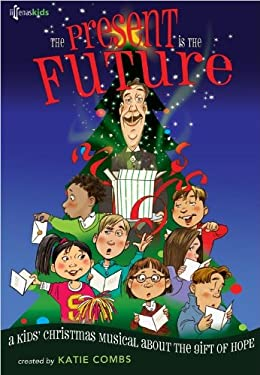 The Present Is the Future: A Kids' Christmas Musical about the Gift of Hope 9780834177833