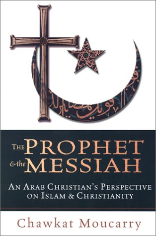 The Prophet & the Messiah: An Arab Christian's Perspective on Islam & Christianity 9780830823154