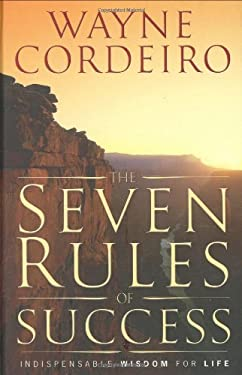 The Seven Rules of Success: The Indispensable Wisdom for Life