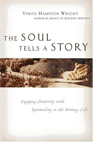 The Soul Tells a Story: Engaging Creativity with Spirituality in the Writing Life 9780830832316