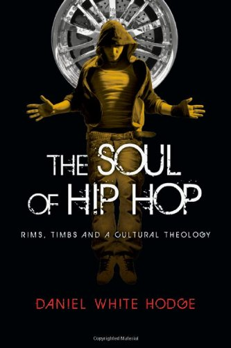 The Soul of Hip Hop: Rims, Timbs and a Cultural Theology 9780830837328