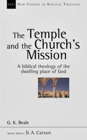 The Temple and the Church's Mission: A Biblical Theology of the Dwelling Place of God 9780830826186