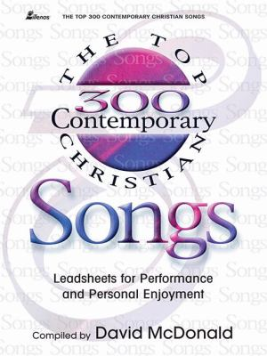 The Top 300 Contemporary Christian Songs: Leadsheets for Performance and Personal Enjoyment 9780834170476