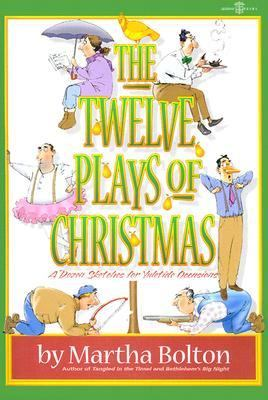 The Twelve Plays of Christmas: A Dozen Sketches for Yuletide Occasions 9780834199446