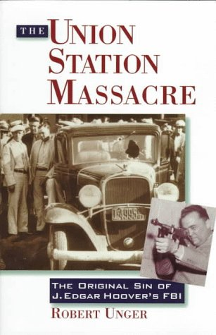 The Union Station Massacre: The Making of J. Edgar Hoover's FBI 9780836227734