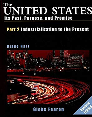 The United States, Part 2 Industrialization to the Present: Its Past, Purpose, and Promise 9780835948548