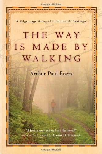 The Way Is Made by Walking: A Pilgrimage Along the Camino de Santiago 9780830835072