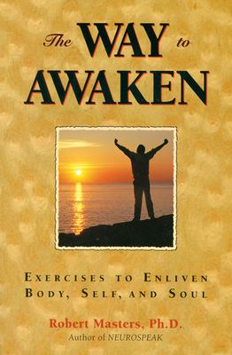 The Way to Awaken: Exercises to Enliven Body, Self, and Soul 9780835607544