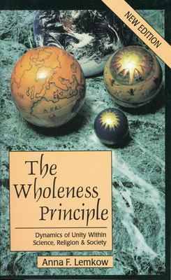 The Wholeness Principle: Dynamics of Unity Within Science, Religion, and Society 9780835607155