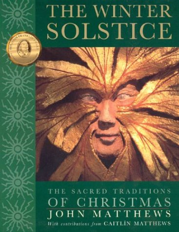 The Winter Solstice Winter Solstice: The Sacred Traditions of Christmas the Sacred Traditions of Christmas 9780835608343