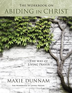 The Workbook on Abiding in Christ: The Way of Living Prayer 9780835810289