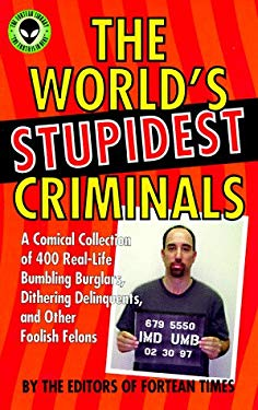 The World's Stupidest Criminals: A Comical Collection of Real-Life Bumbling Burglars, Dithering Delinquents, and Foolish Felons 9780836237443
