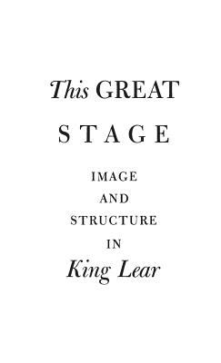 This Great Stage: Image and Structure in King Lear 9780837185231