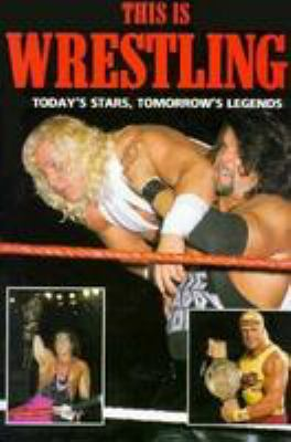 This is Wrestling: Todays Stars, Tommorrows Legends 9780831780166