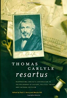 Thomas Carlyle Resartus: Reappraising Carlye's Contribution to the Philosophy of History, Political Theory, and Cultural Criticism 9780838642238