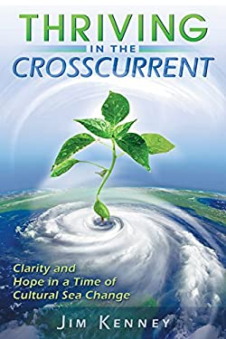 Thriving in the Crosscurrent: Clarity and Hope in a Time of Cultural Sea Change 9780835608763