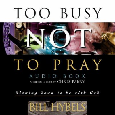Too Busy Not to Pray: Slowing Down to Be with God 9780830833481