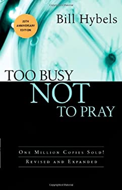 Too Busy Not to Pray: Slowing Down to Be with God 9780830834747