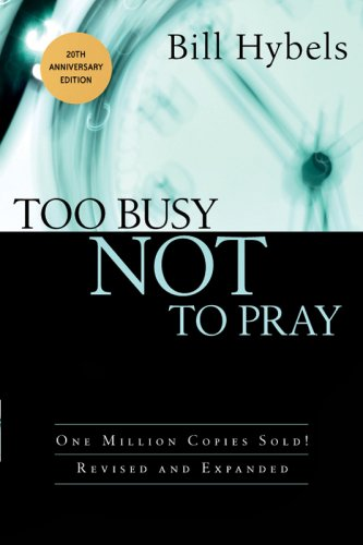 Too Busy Not to Pray: Slowing Down to Be with God 9780830834754