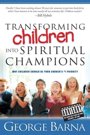 Transforming Children Into Spiritual Champions: Why Children Should Be Your Church's #1 Priority 9780830732937