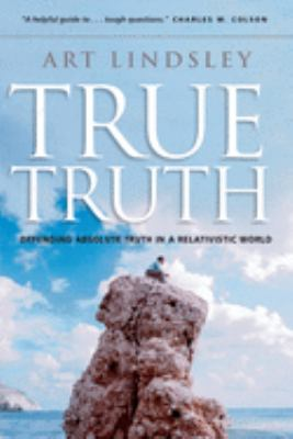 True Truth: Defending Absolute Truth in a Relativistic World 9780830832354