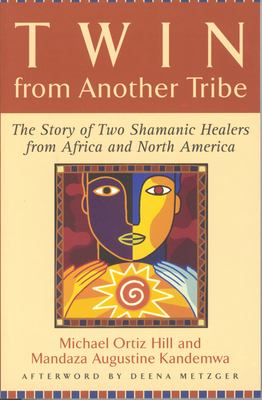 Twin from Another Tribe: The Story of Two Shamanic Healers from Africa and North America 9780835608527