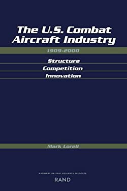 U.S. Combat Aircraft Industry, 1909-2000: Structure Competiton Innovation 9780833033666