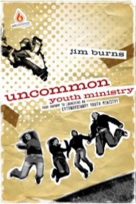Uncommon Youth Ministry: Your Onramp to Launching an Extraordinary Youth Ministry 9780830746835