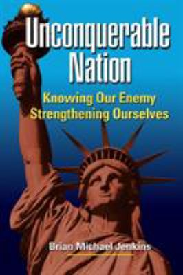 Unconquerable Nation: Knowing Our Enemy, Strengthening Ourselves 9780833038913