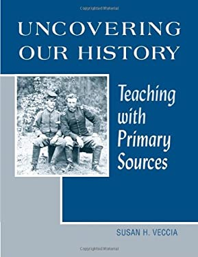 Uncovering Our History: Teaching with Primary Sources 9780838908624