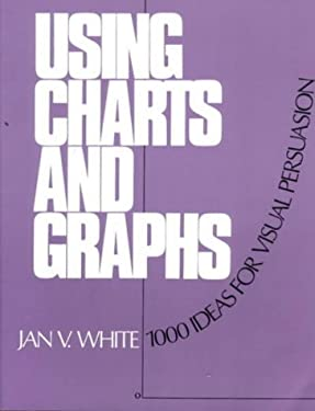Using Charts and Graphs: One Thousand Ideas for Getting Attention Using Charts and Graphs 9780835218948