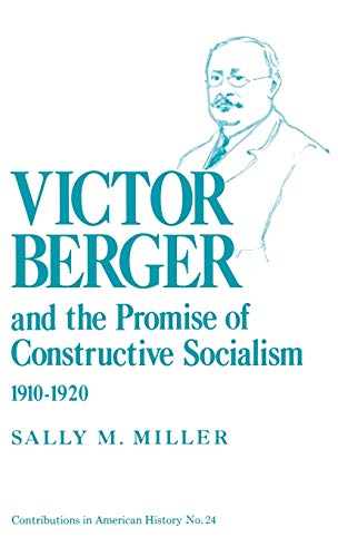 Victor Berger and the Promise of Constructive Socialism, 1910-1920 9780837162645