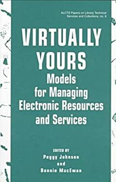 Virtually Yours: Models for Managing Electronic Resources and Services 9780838907535