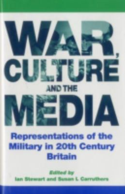 War, Culture and the Media: Representations of the Military in 20th Century Britain 9780838637029