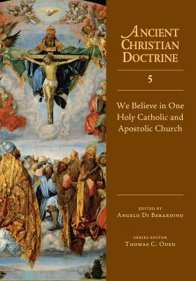 We Believe in One Holy Catholic and Apostolic Church 9780830825356