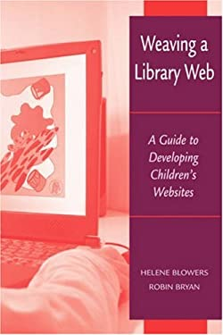 Weaving a Library Web: A Guide to Developing Children's Websites 9780838908778