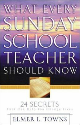What Every Sunday School Teacher Should Know: 24 Secrets That Can Help You Change Lives 9780830728749