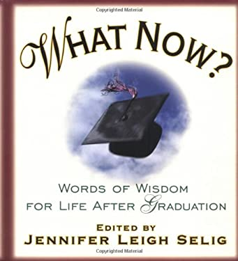 What Now?: Words of Wisdom for Life After Graduation 9780836278750