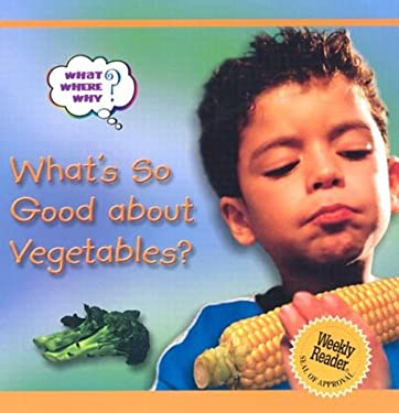 What's So Good about Vegetables? 9780836837896