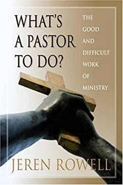 What's a Pastor to Do?: The Good and Difficult Work of Ministry 9780834122079