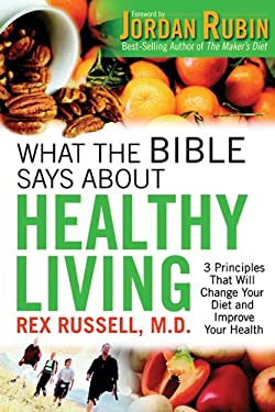 What the Bible Says about Healthy Living: 3 Principles That Will Change Your Diet and Improve Your Health 9780830743490