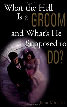 What the Hell Is a Groom and What's He Supposed to Do? 9780836278699